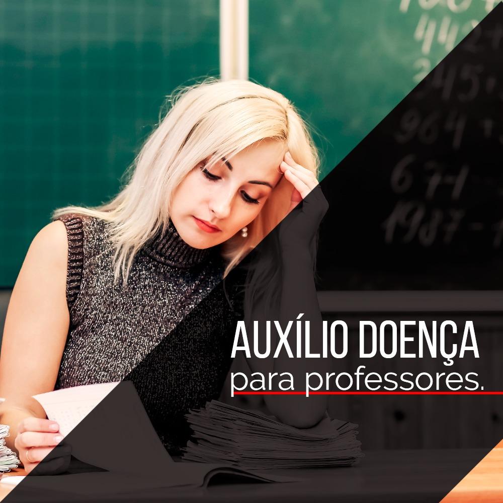Auxílio Doença - Professores